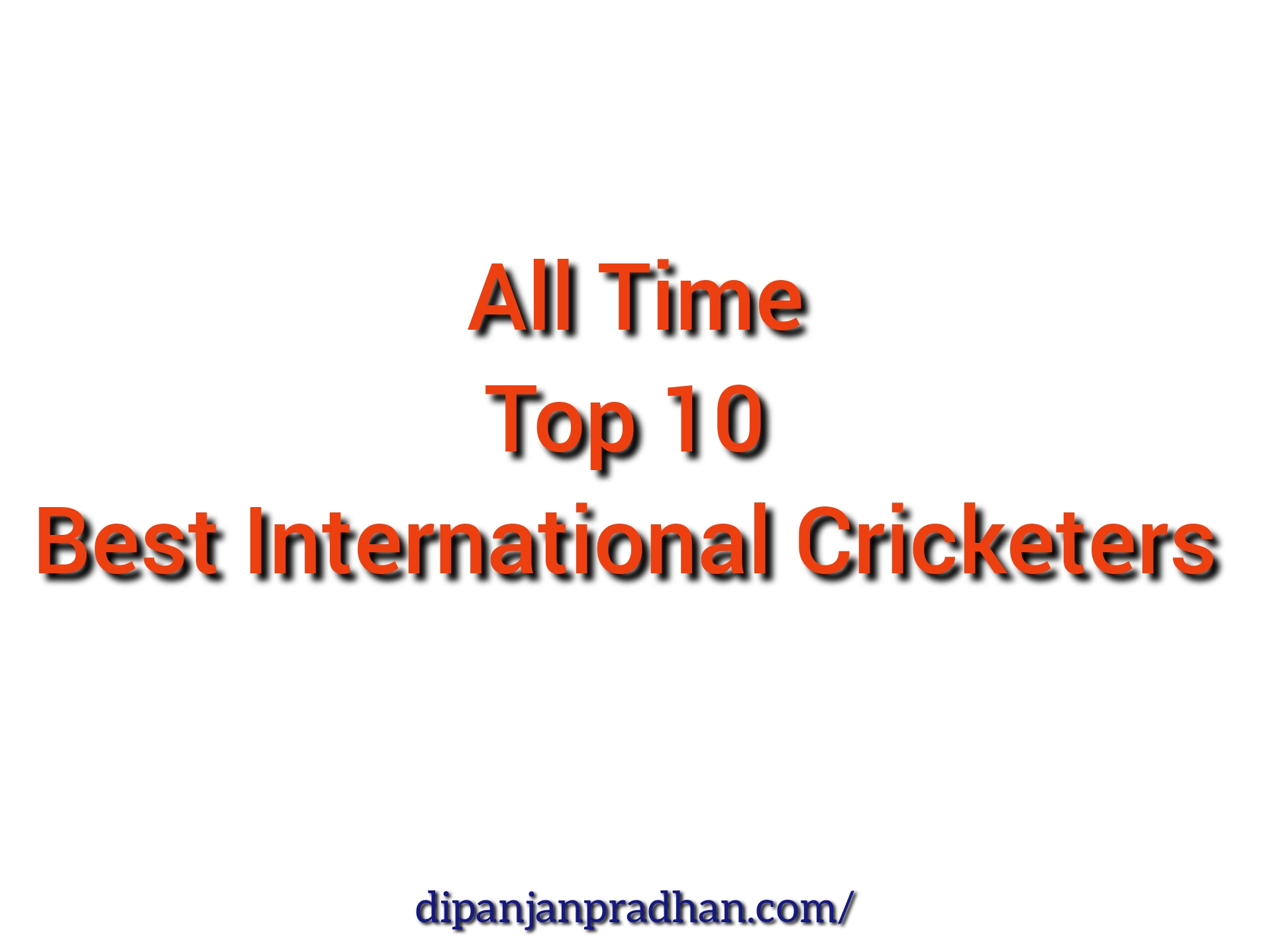 Top 10 Best International Cricketers in The World of All Time