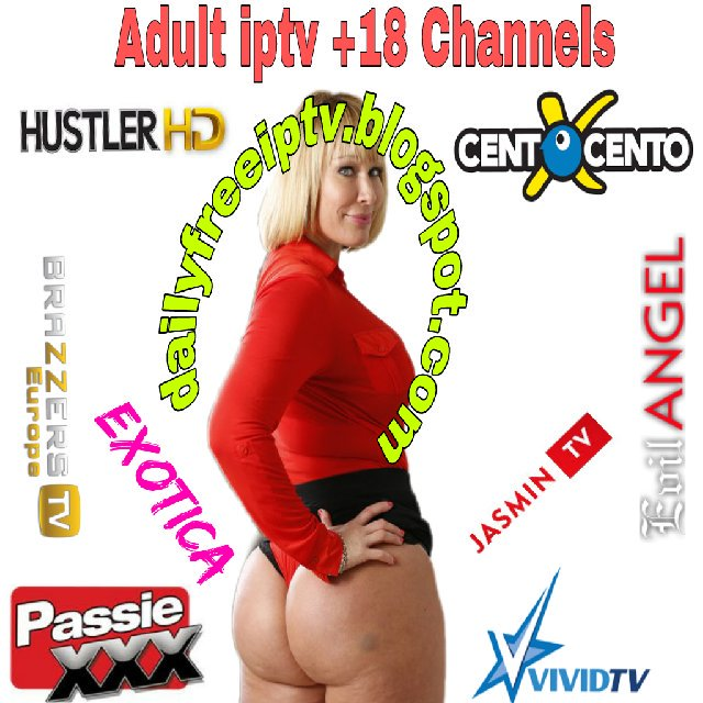 XX ADULT IPTV +18 M3U - M3U8 FREE Channels LINKS 30-07-2019