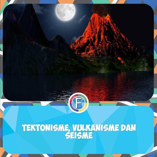 tektonisme-vulkanisme-sesime