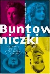 https://lubimyczytac.pl/ksiazka/4886153/buntowniczki-niezwykle-polki-ktore-robily-co-chcialy