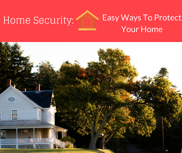 Home Security: Easy Ways To Protect Your Home