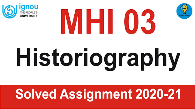 MHI 03 Historiography; MHI 03 Historiography Solved Assignment 2020-21
