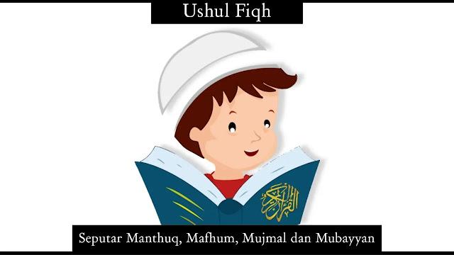 Seputar Manthuq, Mafhum, Mujmal dan Mubayyan