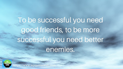 To be successful you need good friends, | positive quotes