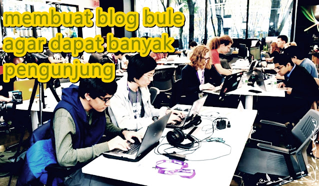 cara membuat blog bule agar dapat banyak pengunjung