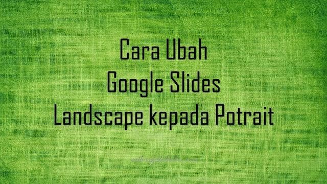 Cara Ubah Google Slides Landscape kepada Potrait