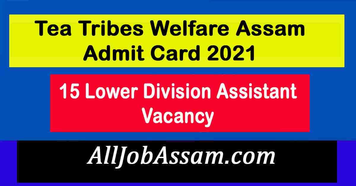 Tea Tribes Welfare Assam Admit Card 2021