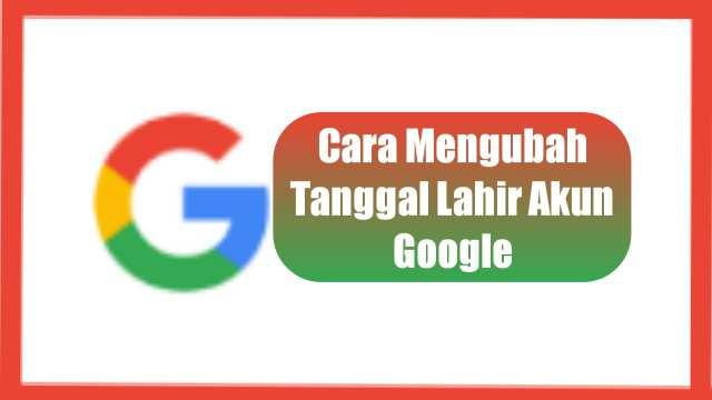 cara mengubah tanggal lahir akun google