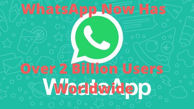 WhatsApp Now Has Over 2 Billion Users Worldwide