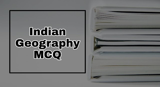 BEST 1000 MCQ INDIAN GEOGRAPHY-Indian Geography Quiz Questions and Answers
