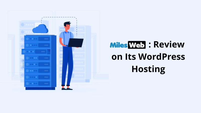 MilesWeb: A Review on Its WordPress Hosting