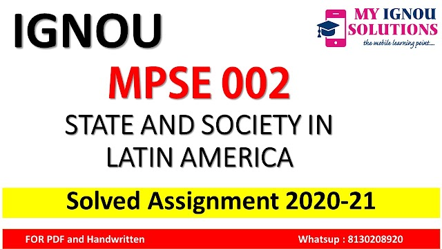 MPSE 002 STATE AND SOCIETY IN LATIN AMERICA  Solved Assignment 2020-21