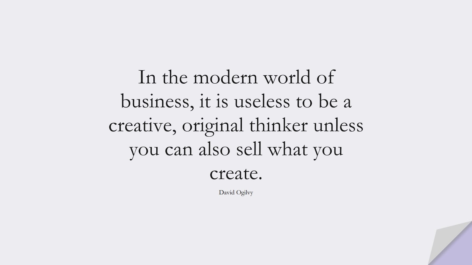 In the modern world of business, it is useless to be a creative, original thinker unless you can also sell what you create. (David Ogilvy);  #InspirationalQuotes