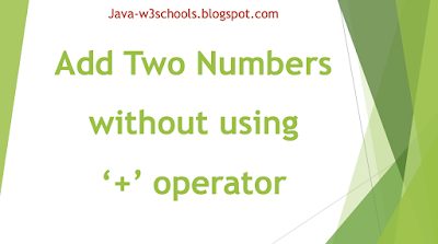 Java Program to Add Two Numbers Without Using + operator