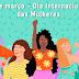Mulheres guerreiras: 8 de março – Dia Internacional da Mulher.
