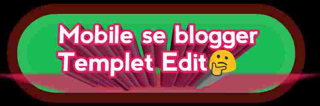 Mobile se blogger template kaise edit kare. Mobile me blogger template kaise edit kare?