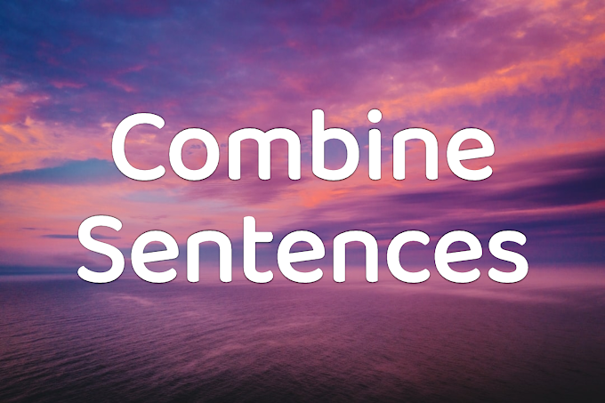 COMBINE SENTENCES - METHODS AND EXAMPLES