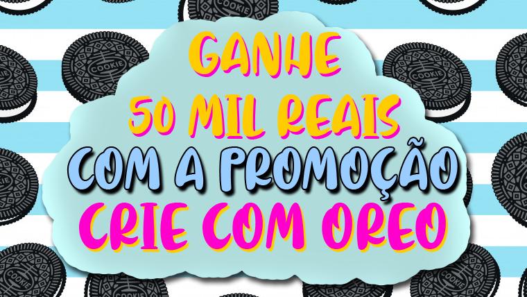 Promoção  - Crie com OREO! Concorra a R$ 50 mil toda semana!