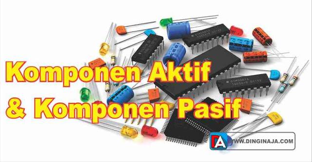 pengertian komponen elektronika aktif dan pasif