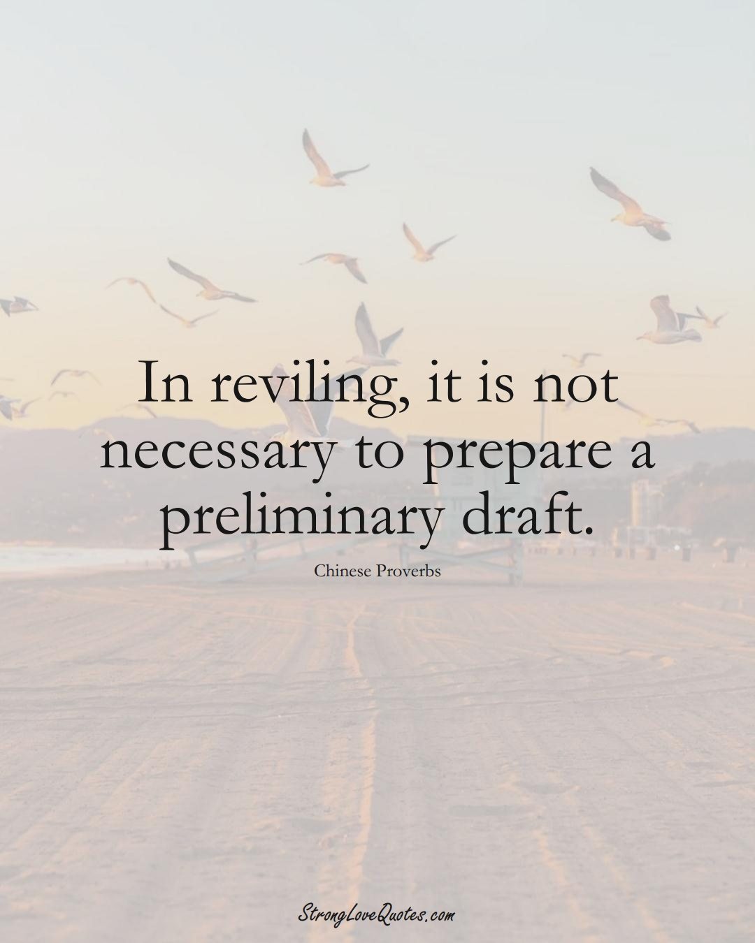 In reviling, it is not necessary to prepare a preliminary draft. (Chinese Sayings);  #AsianSayings
