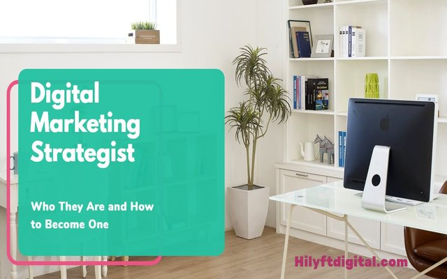 Digital Marketing Strategist: What they Are And How to Become One
