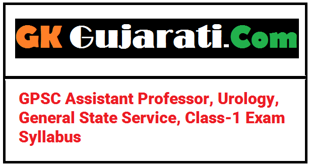 GPSC Assistant Professor, Urology, General State Service, Class-1 Exam Syllabus