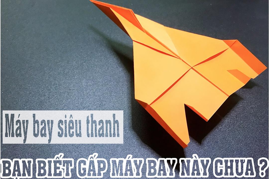 Cách gấp, xếp máy bay chiến đấu siêu thanh bằng giấy origami