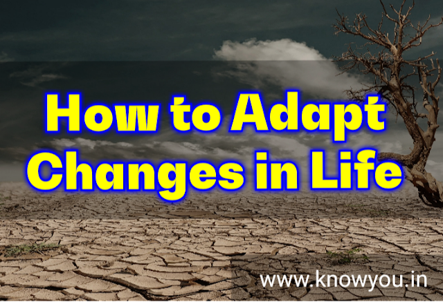 How to Adapt Changes, Adapt Changes in Life, Adapt Changes Make Beautiful Life, Successful Life 2020.