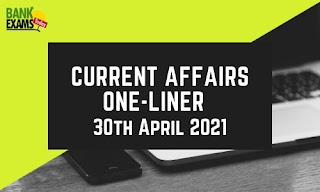 Current Affairs One-Liner: 30th April 2021