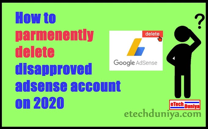 how to parmenently delete disapproved adsense account on 2020 - हिंदी में जाने