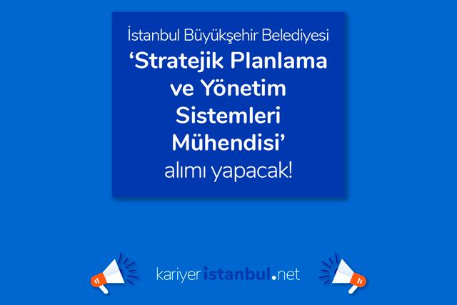 İstanbul Büyükşehir Belediyesi stratejik planlama mühendisi alacak. Adaylardan istenen belgeler neler? Detaylar kariyeristanbul.net'te!
