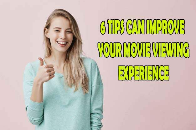 tips help to improve viewer experience in movies