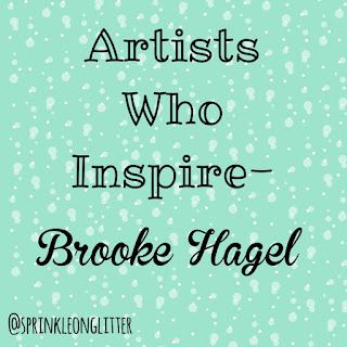Sprinkle on glitter blog// artist's who inspire-brooke hagel