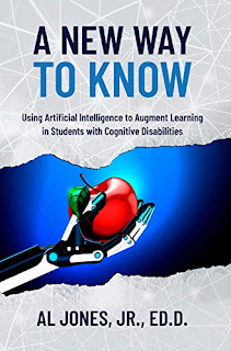 A New Way to Know: Using Artificial Intelligence to Augment Learning in Students with Cognitive Disabilities book promotion by Al Jones