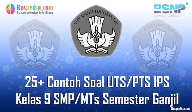 25+ Contoh Soal UTS/PTS IPS Kelas 9 SMP/MTs Semester Ganjil Terbaru
