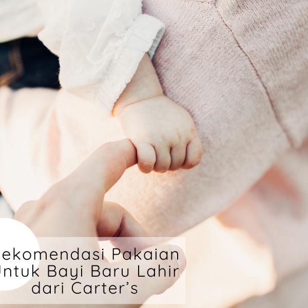 Rekomendasi Pakaian Untuk Bayi Baru Lahir dari Carter's