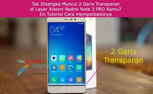 Tak Disangka Muncul 2 Garis Transparan di Layar Xiaomi Redmi Note 3 PRO Kamu? Ini Tutorial Cara memperbaikinya