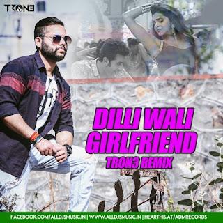 Dilli Wali Girlfriend (Remix) - TRON3 [NewDjsWorld.Com]