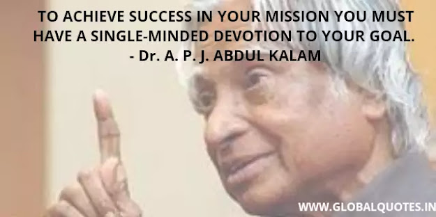 To achieve success in your mission you must have single-minded devotion to your goal.