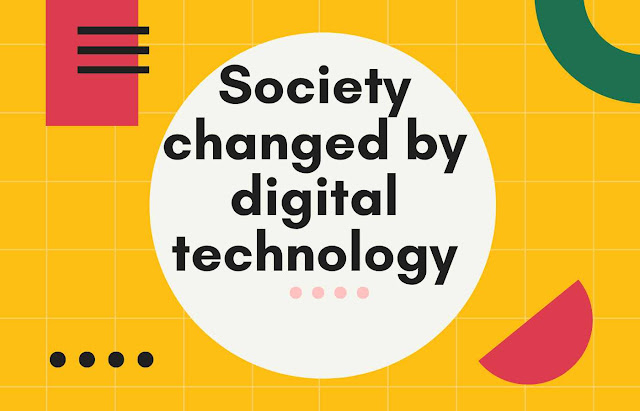 Society changed by digital technology