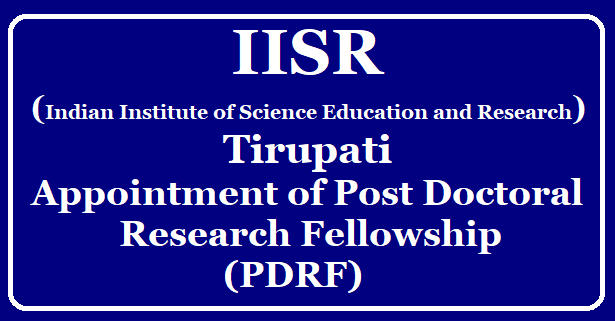Indian Institute of Science Education and Research (IISR) Tirupati for Appointment of Post Doctoral Research Fellowship /2019/10/iiser-tirupati-post-doctoral-research-fellowship-pdrf-program-for-appointment-of-post-doctoral-fellows.html