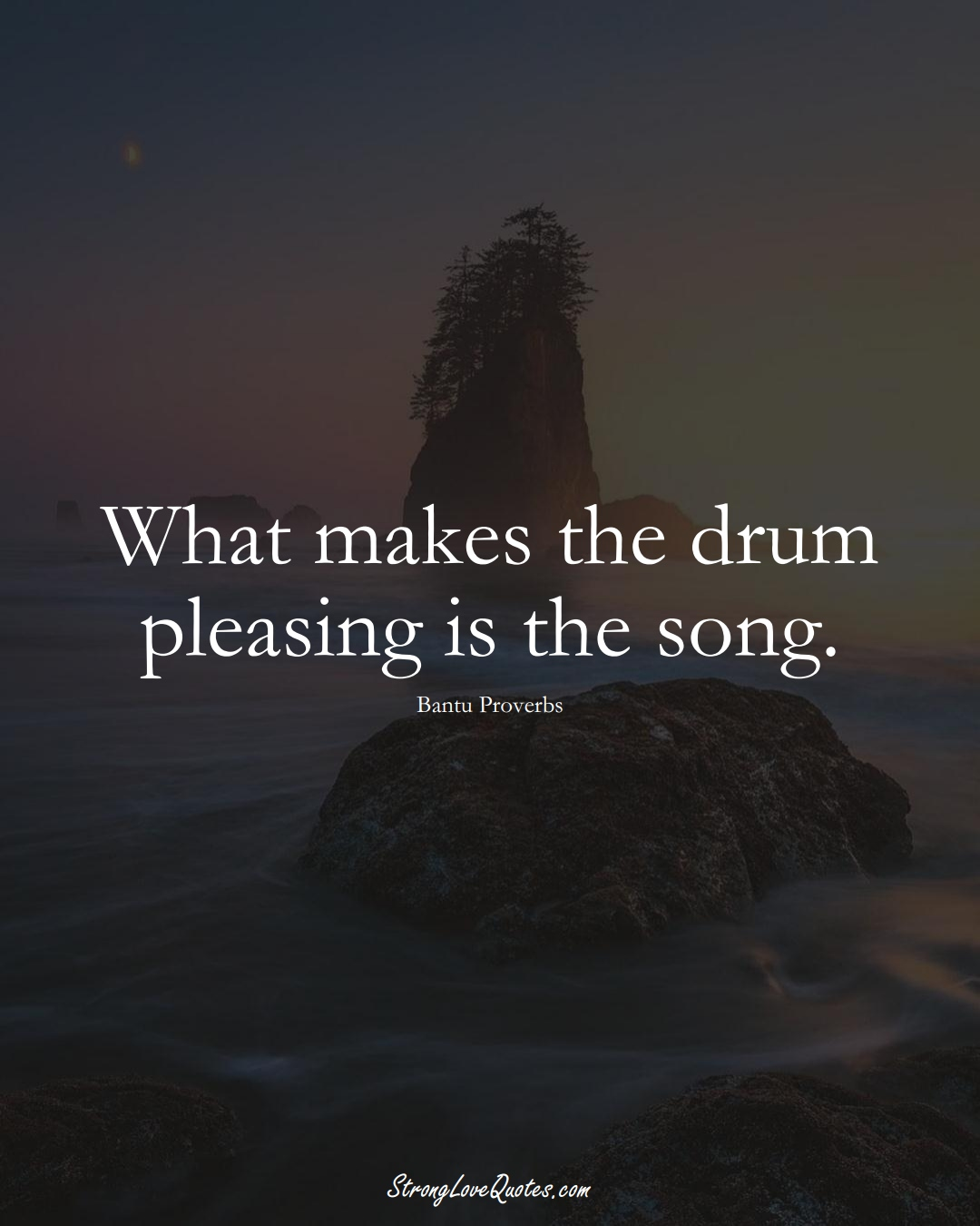 What makes the drum pleasing is the song. (Bantu Sayings);  #aVarietyofCulturesSayings