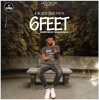 Download Song: Ogidi Brown – Six Feet (Produced By TubhaniMuzik).mp3