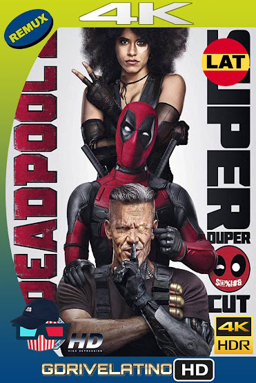 Deadpool 2 (2018) Super Duper Cut BDRemux 4K HDR Latino-Ingles MKV