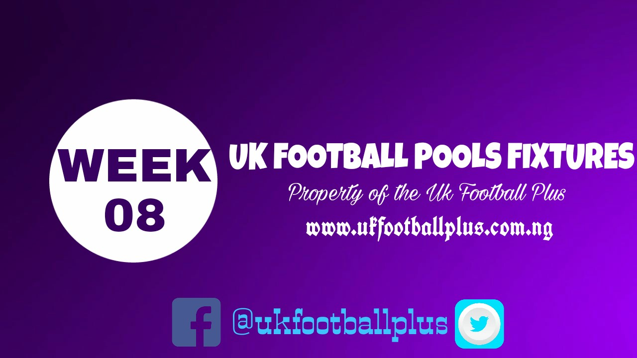 WEEK 08: UK 2018/2019 FOOTBALL POOLS ADVANCE FIXTURES | 01-09-2018 | www.ukfootballplus.com.ng