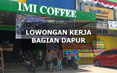 Lowongan Kerja Bagian Dapur IMI Coffee Pontianak
