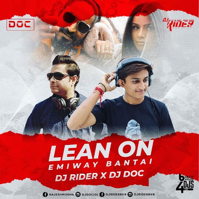 LEAN ON (EMIWAY BANTAI) DJ RIDER X DJ DOC, LEAN ON (EMIWAY BANTAI) MP3, LEAN ON EMIWAY BANTAI REMIX, DJ RIDER X DJ DOC