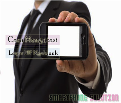 cara mengatasi layar hp android blank screen