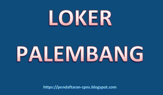 Loker Palembang : Info lowongan Kerja Palembang Bulan ini | Sumsel