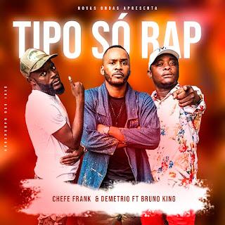 Chefe Frank ft Bruno King,Demétrio-Tipo só rap